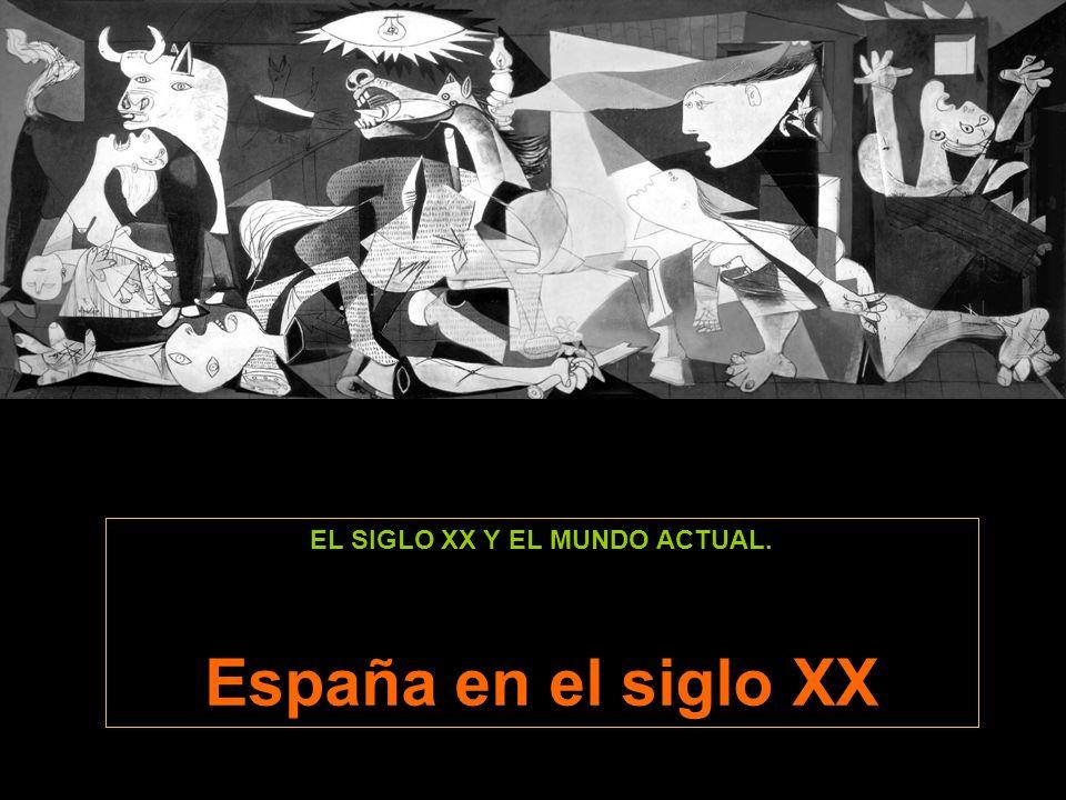 EL SIGLO XX Y EL MUNDO ACTUAL. España en el siglo XX