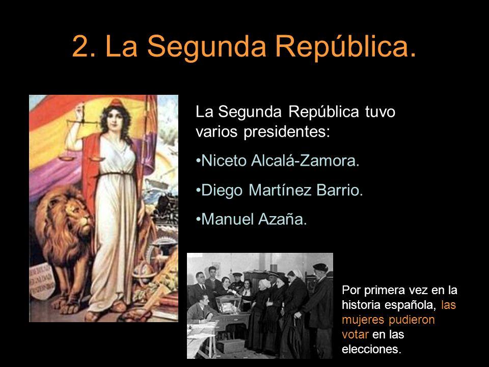 2. La Segunda República. La Segunda República tuvo varios presidentes: Niceto Alcalá-Zamora. Diego Martínez Barrio. Manuel Azaña. Por primera vez en l