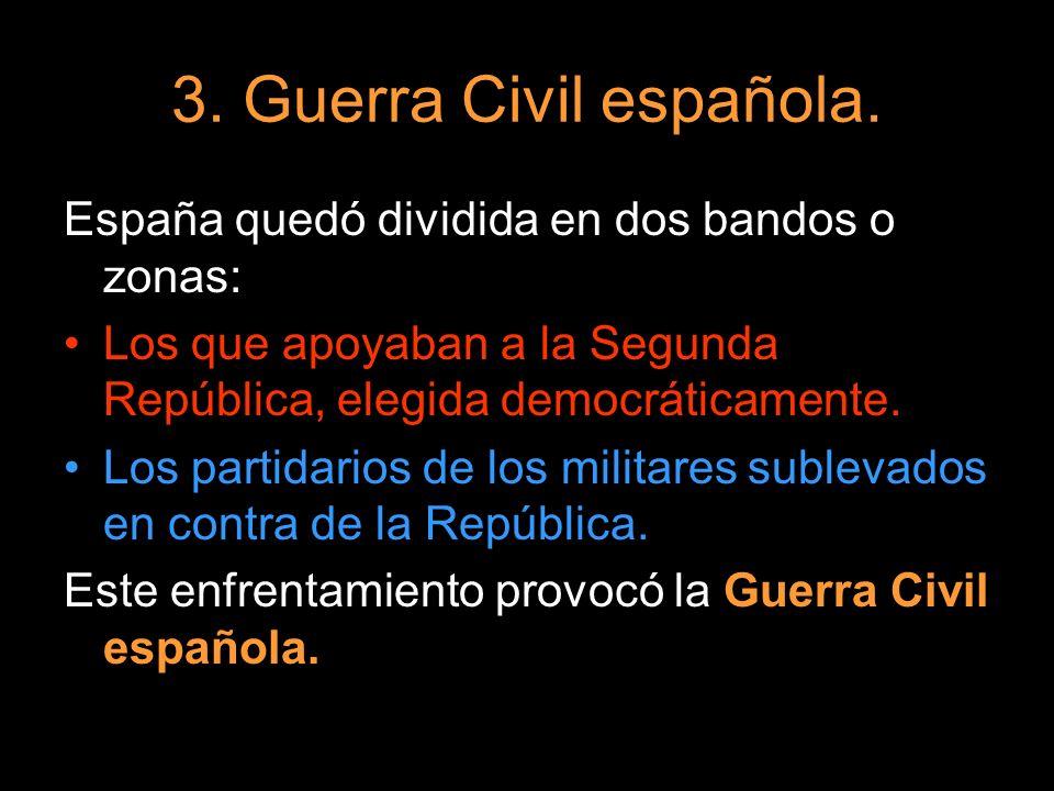 3. Guerra Civil española. España quedó dividida en dos bandos o zonas: Los que apoyaban a la Segunda República, elegida democráticamente. Los partidar