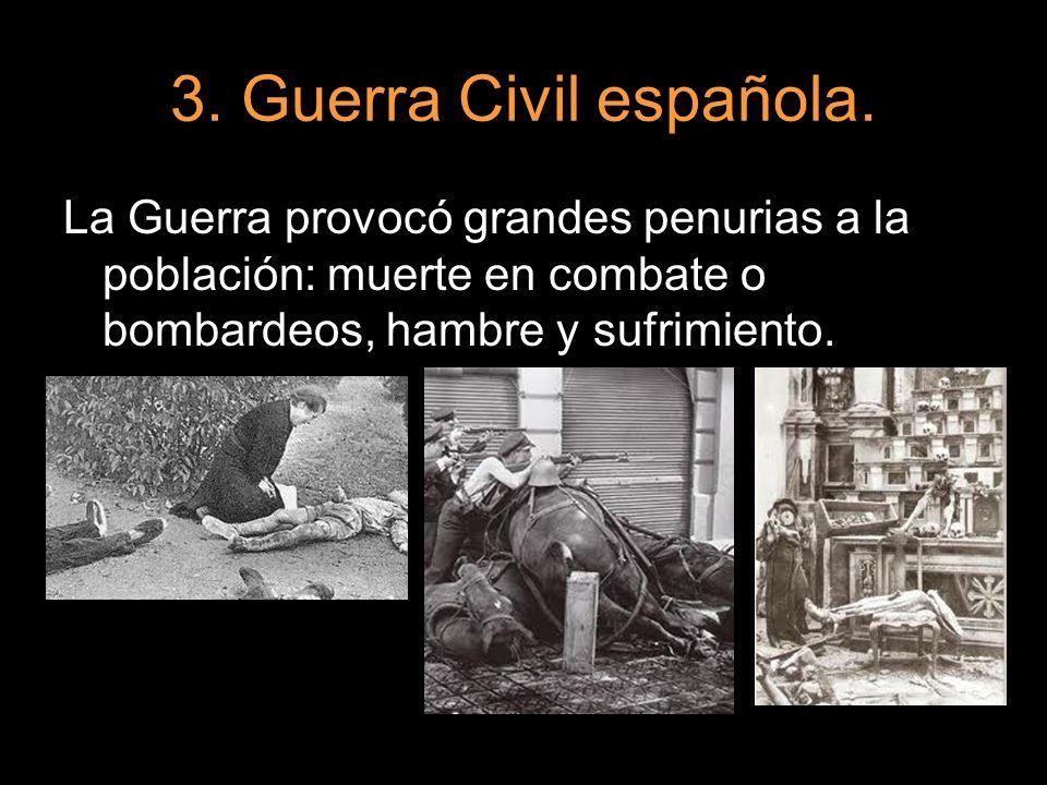 3. Guerra Civil española. La Guerra provocó grandes penurias a la población: muerte en combate o bombardeos, hambre y sufrimiento.