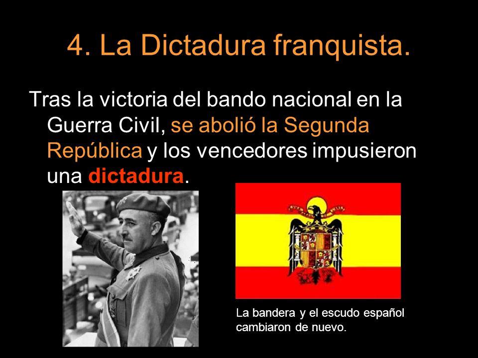 4. La Dictadura franquista. Tras la victoria del bando nacional en la Guerra Civil, se abolió la Segunda República y los vencedores impusieron una dic