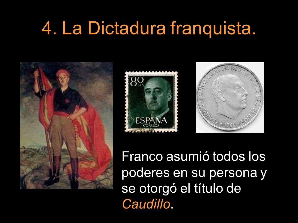 4. La Dictadura franquista. Franco asumió todos los poderes en su persona y se otorgó el título de Caudillo.
