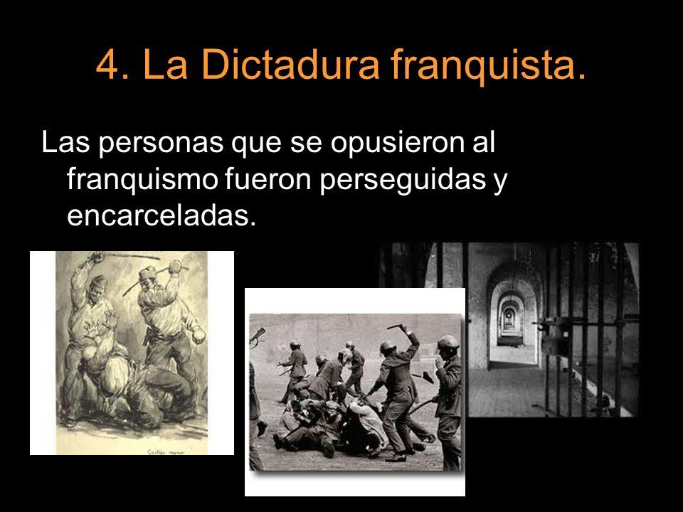 4. La Dictadura franquista. Las personas que se opusieron al franquismo fueron perseguidas y encarceladas.