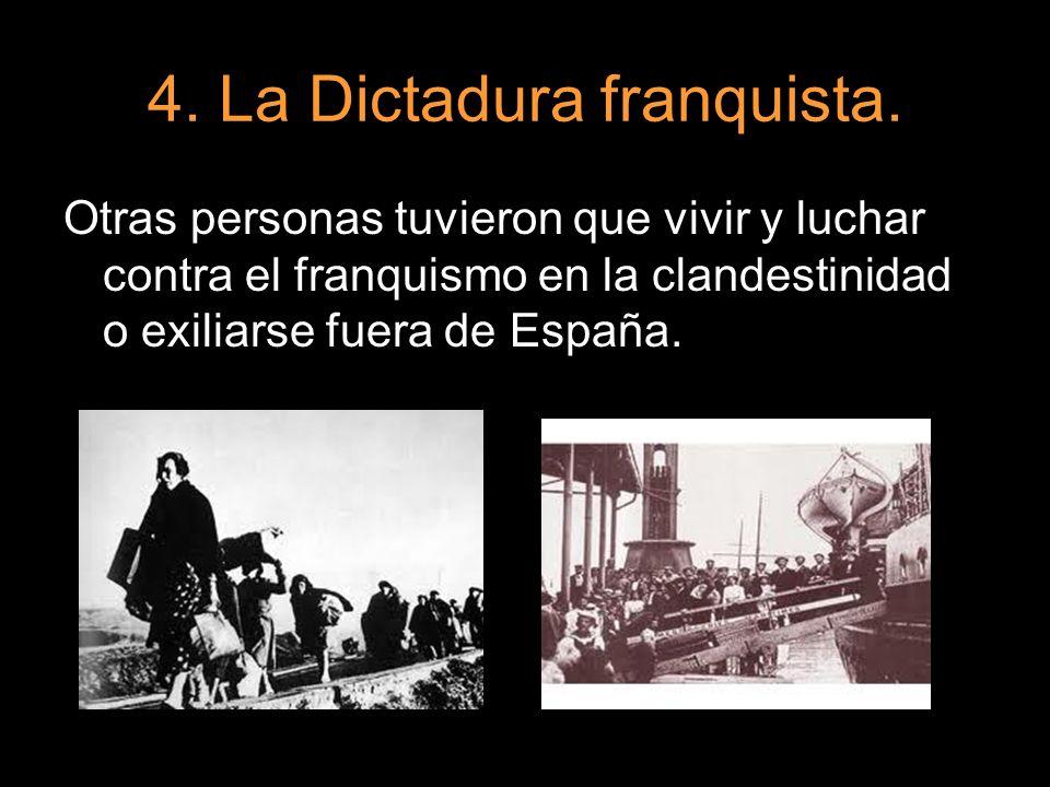 4. La Dictadura franquista. Otras personas tuvieron que vivir y luchar contra el franquismo en la clandestinidad o exiliarse fuera de España.