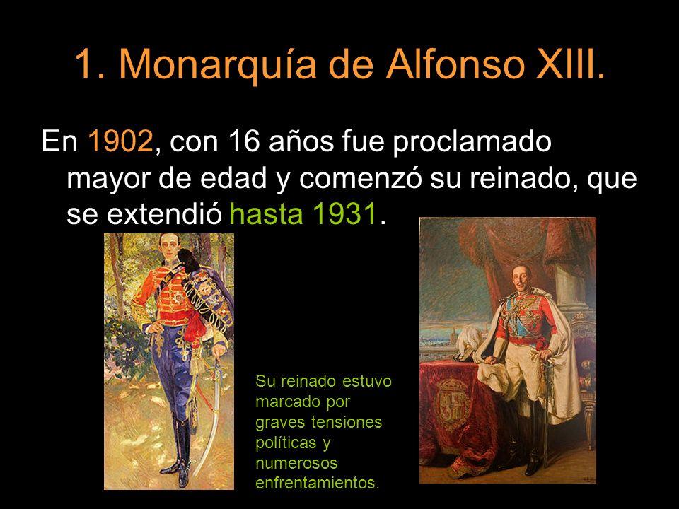 1. Monarquía de Alfonso XIII. En 1902, con 16 años fue proclamado mayor de edad y comenzó su reinado, que se extendió hasta 1931. Su reinado estuvo ma