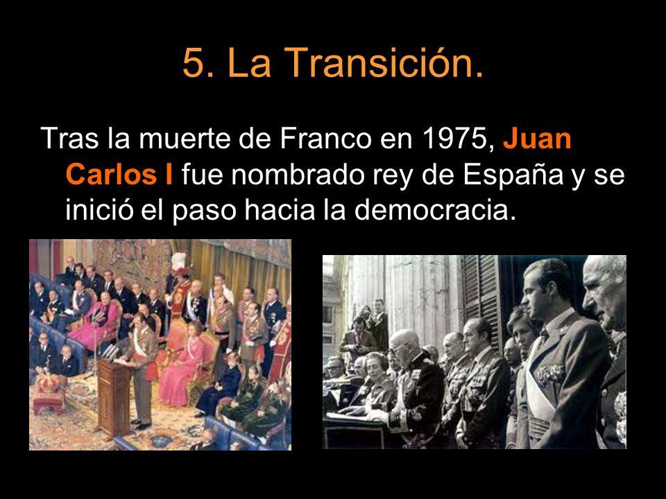 5. La Transición. Tras la muerte de Franco en 1975, Juan Carlos I fue nombrado rey de España y se inició el paso hacia la democracia.