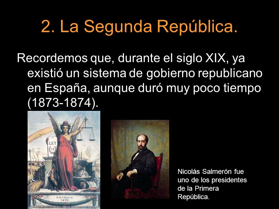 2. La Segunda República. Recordemos que, durante el siglo XIX, ya existió un sistema de gobierno republicano en España, aunque duró muy poco tiempo (1
