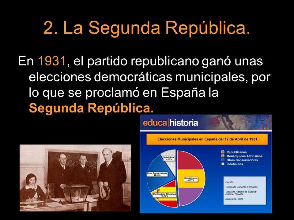 2. La Segunda República. En 1931, el partido republicano ganó unas elecciones democráticas municipales, por lo que se proclamó en España la Segunda Re