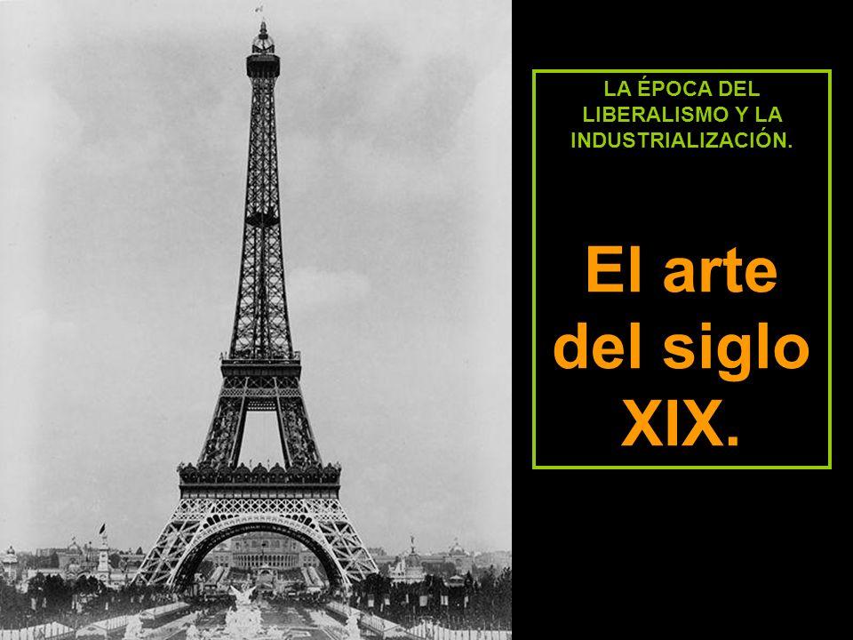 LA ÉPOCA DEL LIBERALISMO Y LA INDUSTRIALIZACIÓN. El arte del siglo XIX.