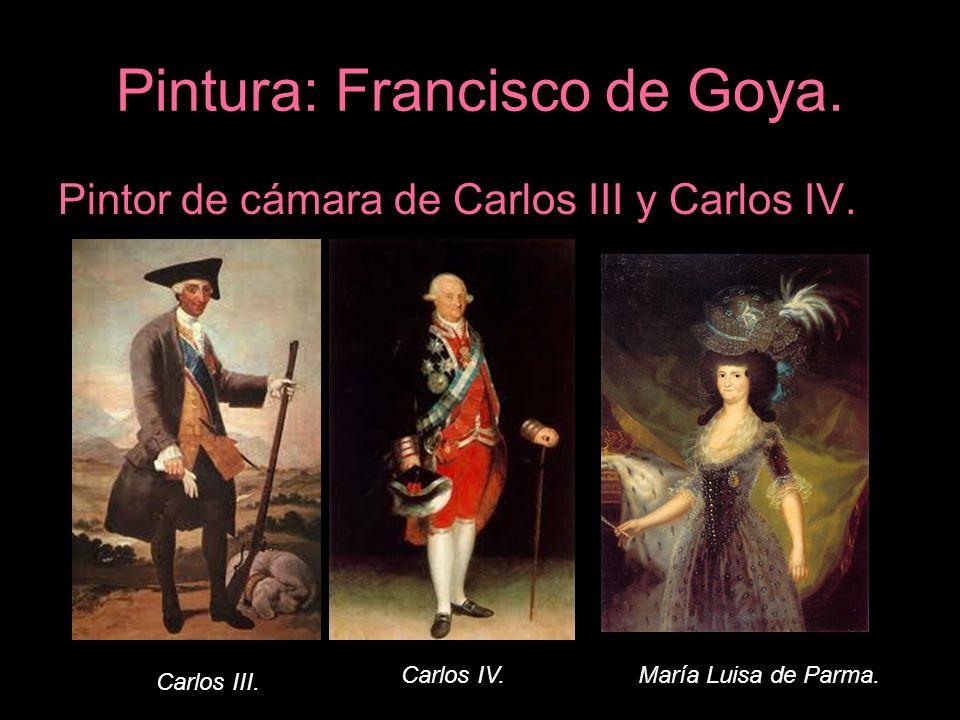 Pintura: Francisco de Goya. Pintor de cámara de Carlos III y Carlos IV. Carlos III. Carlos IV.María Luisa de Parma.