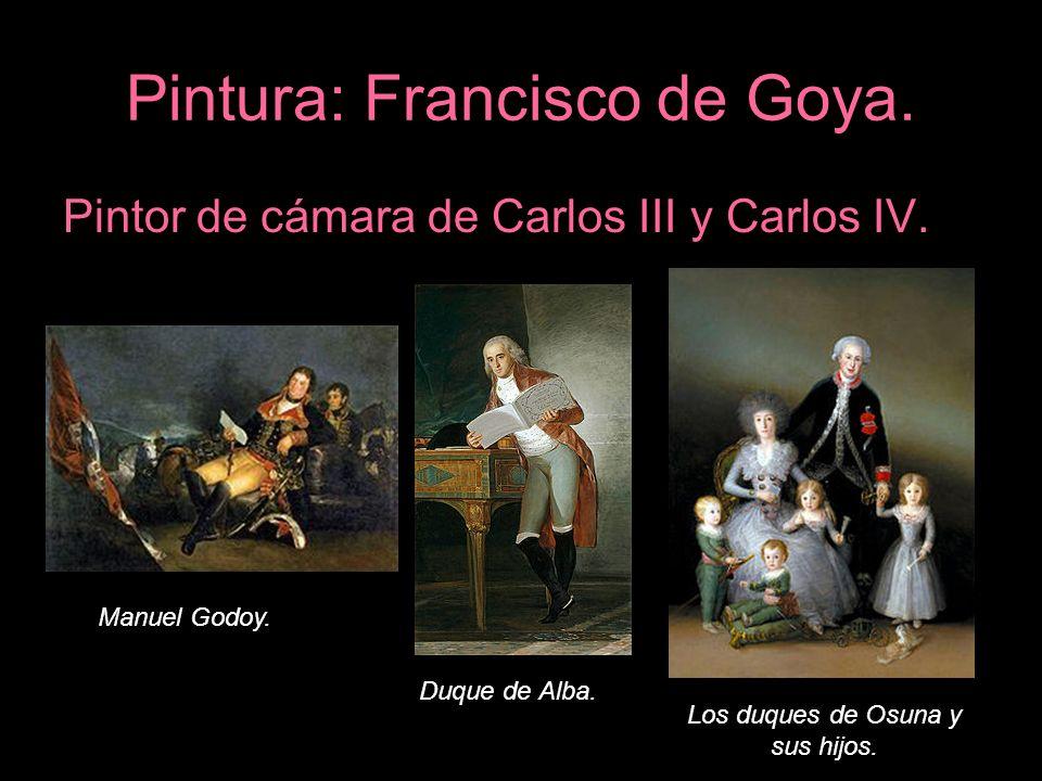 Pintura: Francisco de Goya. Pintor de cámara de Carlos III y Carlos IV. Manuel Godoy. Duque de Alba. Los duques de Osuna y sus hijos.
