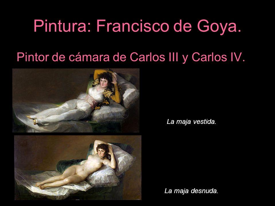 Pintura: Francisco de Goya. Pintor de cámara de Carlos III y Carlos IV. La maja vestida. La maja desnuda.