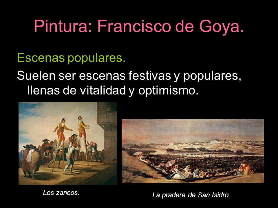 Pintura: Francisco de Goya. Escenas populares. Suelen ser escenas festivas y populares, llenas de vitalidad y optimismo. Los zancos. La pradera de San