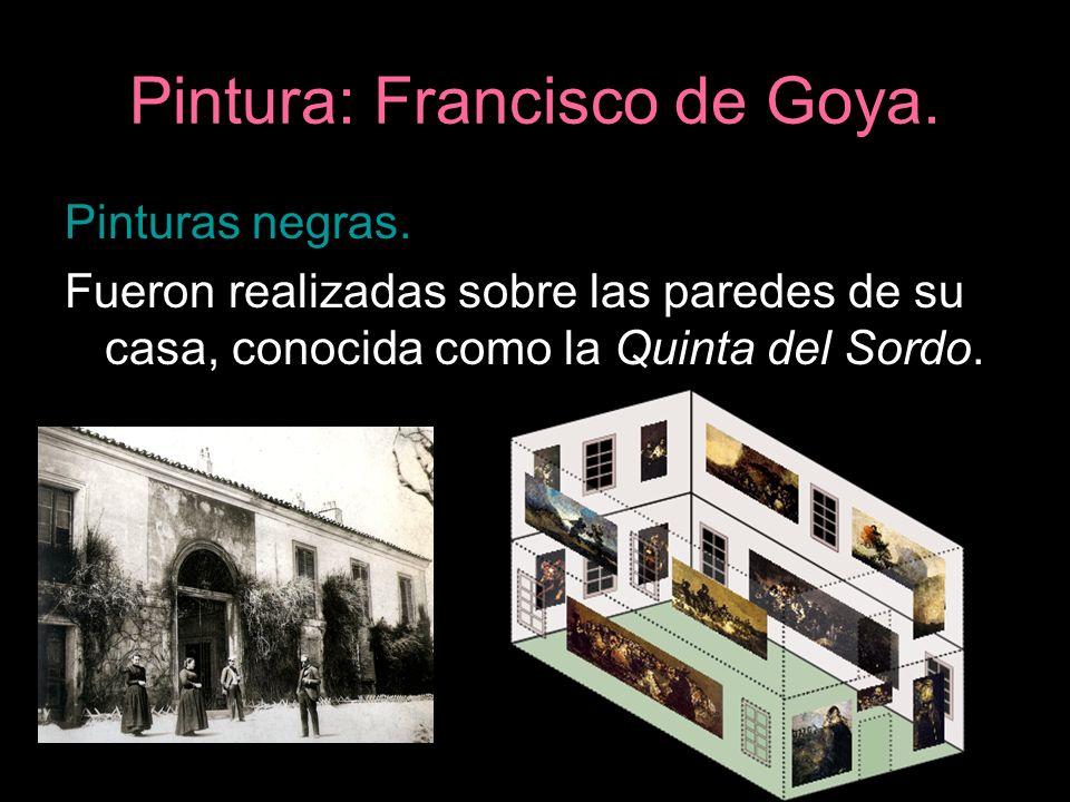 Pintura: Francisco de Goya. Pinturas negras. Fueron realizadas sobre las paredes de su casa, conocida como la Quinta del Sordo.