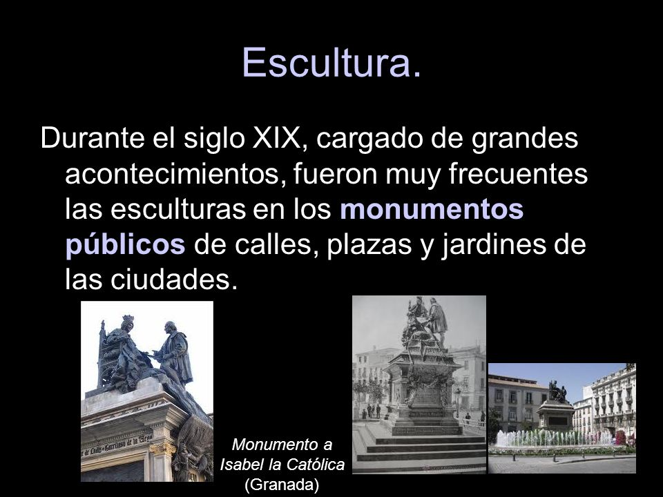 Escultura. Durante el siglo XIX, cargado de grandes acontecimientos, fueron muy frecuentes las esculturas en los monumentos públicos de calles, plazas