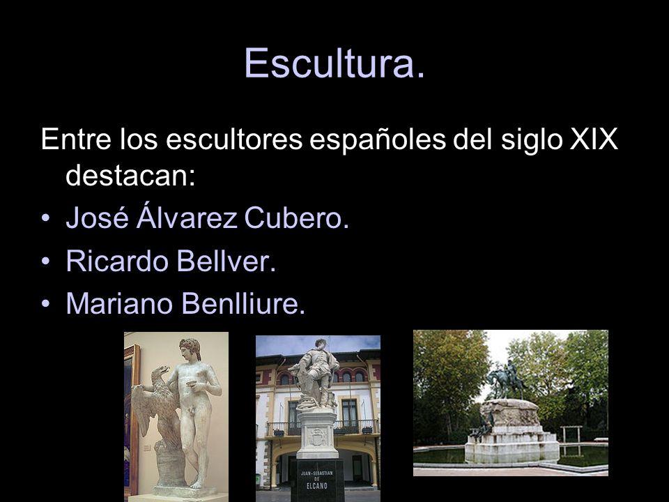 Escultura. Entre los escultores españoles del siglo XIX destacan: José Álvarez Cubero. Ricardo Bellver. Mariano Benlliure.