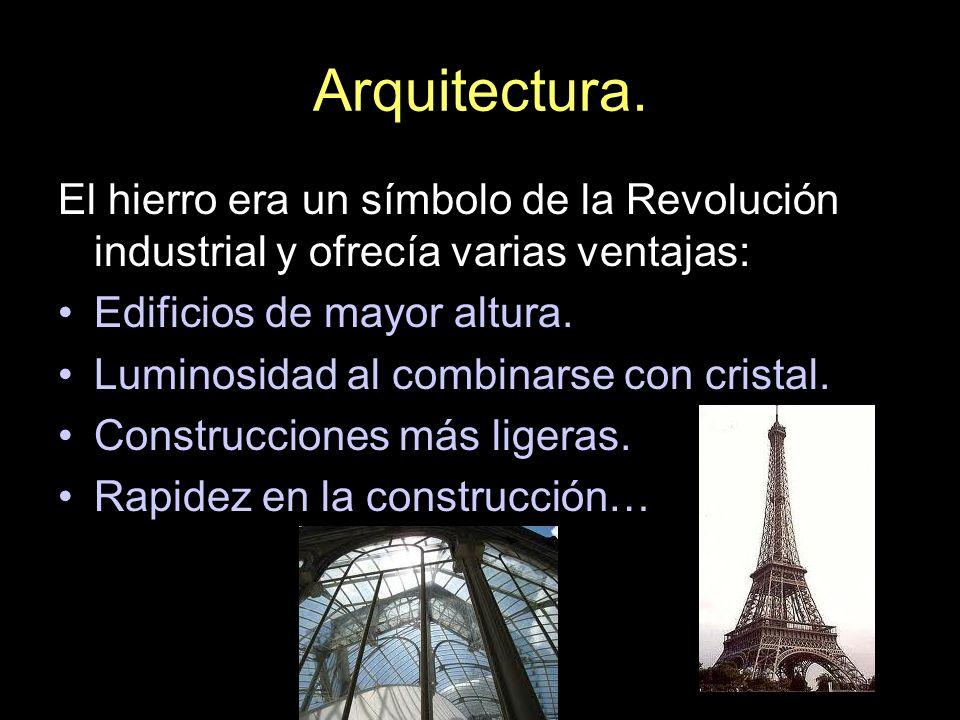 Arquitectura. El hierro era un símbolo de la Revolución industrial y ofrecía varias ventajas: Edificios de mayor altura. Luminosidad al combinarse con