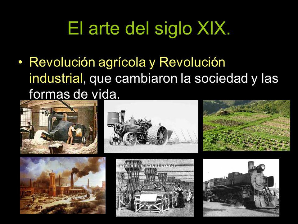 El arte del siglo XIX. Revolución agrícola y Revolución industrial, que cambiaron la sociedad y las formas de vida.