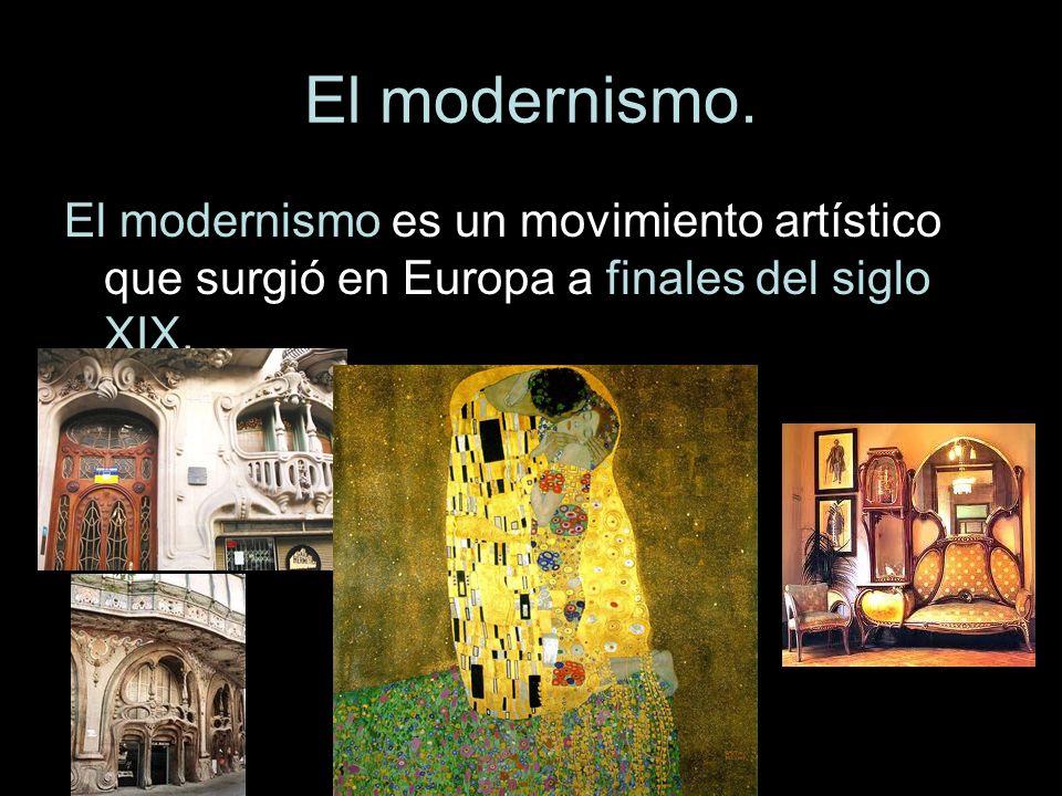 El modernismo. El modernismo es un movimiento artístico que surgió en Europa a finales del siglo XIX.