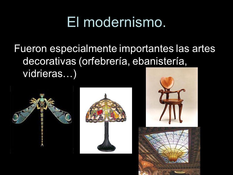 El modernismo. Fueron especialmente importantes las artes decorativas (orfebrería, ebanistería, vidrieras…)
