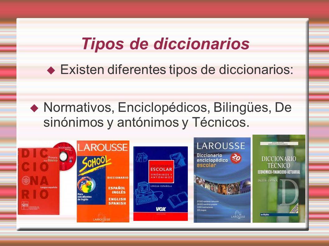 Tipos de diccionarios Normativos, Enciclopédicos, Bilingües, De sinónimos y antónimos y Técnicos. Existen diferentes tipos de diccionarios: