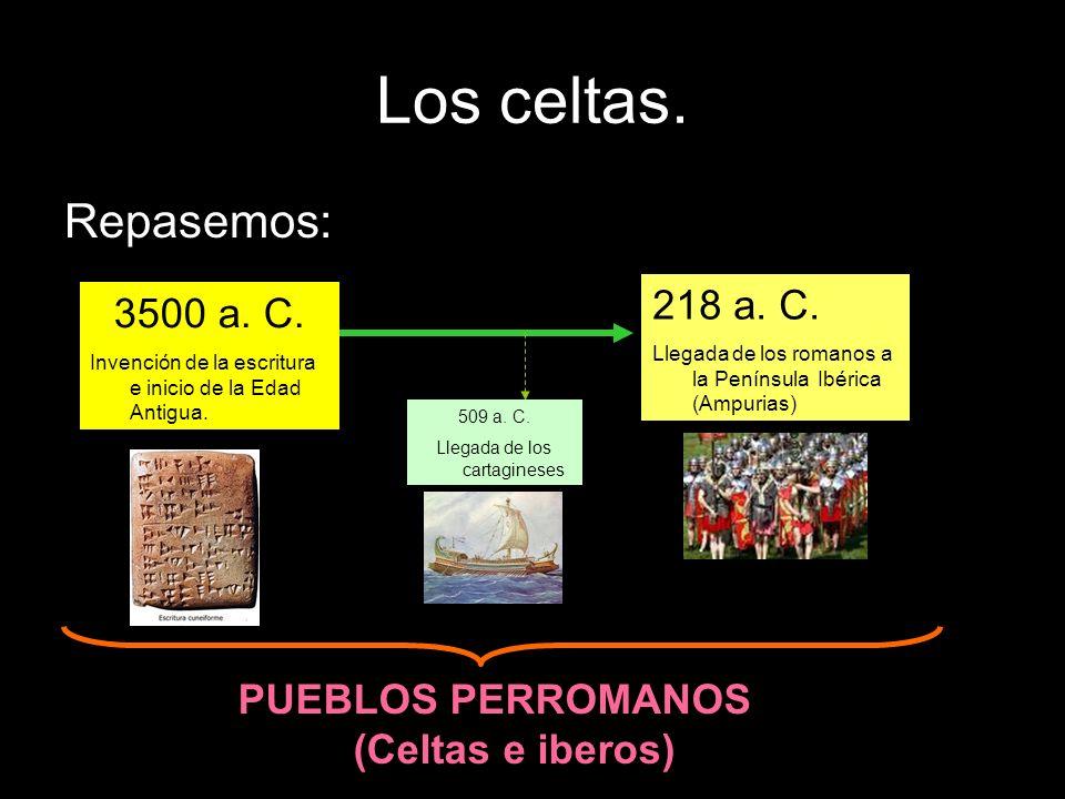 Los celtas. Repasemos: 3500 a. C. Invención de la escritura e inicio de la Edad Antigua. 218 a. C. Llegada de los romanos a la Península Ibérica (Ampu