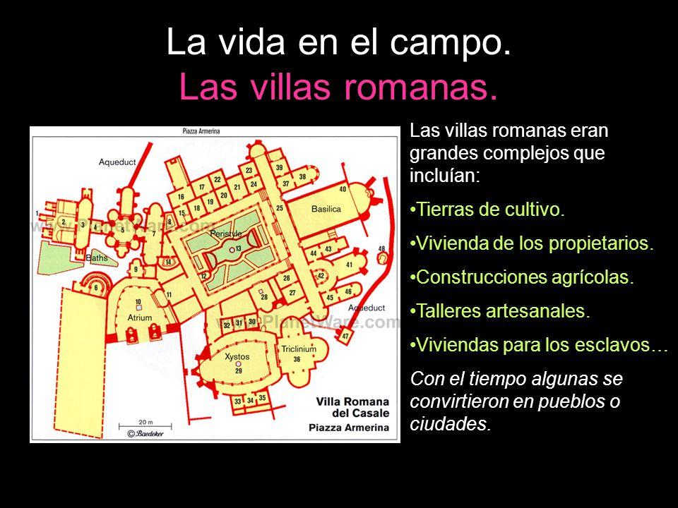 Las villas romanas eran grandes complejos que incluían: Tierras de cultivo. Vivienda de los propietarios. Construcciones agrícolas. Talleres artesanal