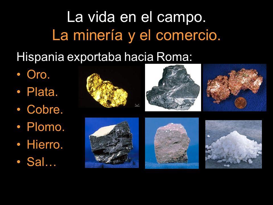 Hispania exportaba hacia Roma: Oro. Plata. Cobre. Plomo. Hierro. Sal…