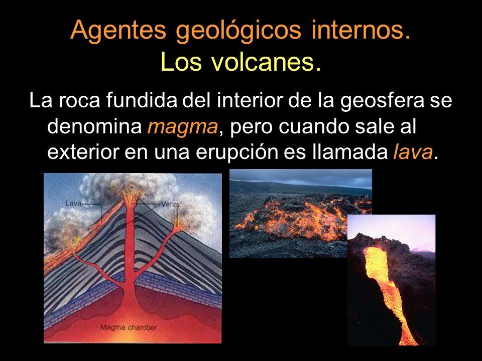 Agentes geológicos internos. Los volcanes. La roca fundida del interior de la geosfera se denomina magma, pero cuando sale al exterior en una erupción