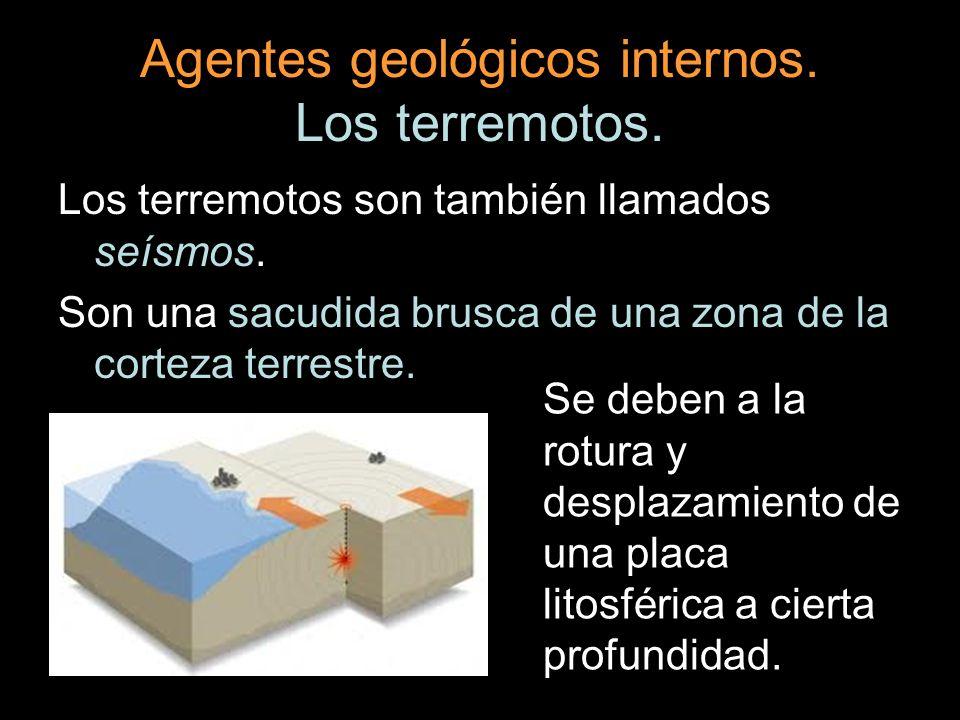 Agentes geológicos internos. Los terremotos. Los terremotos son también llamados seísmos. Son una sacudida brusca de una zona de la corteza terrestre.