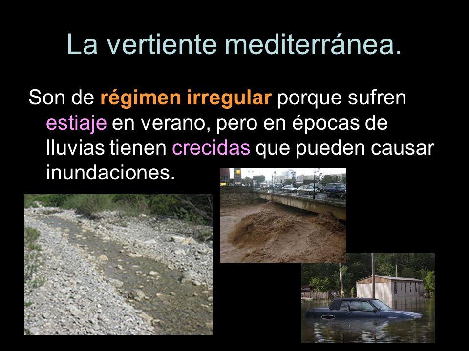 La vertiente mediterránea. Son de régimen irregular porque sufren estiaje en verano, pero en épocas de lluvias tienen crecidas que pueden causar inund