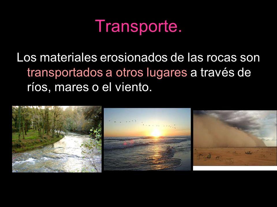 Transporte. Los materiales erosionados de las rocas son transportados a otros lugares a través de ríos, mares o el viento.