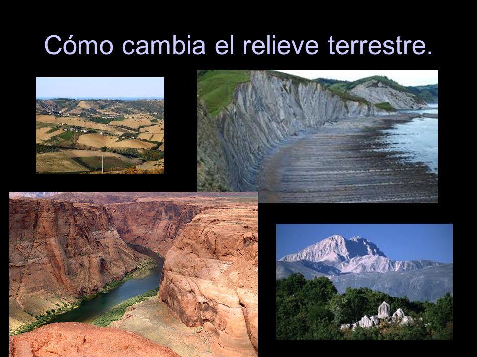 Los agentes geológicos provocan cambios en el relieve de la geosfera.