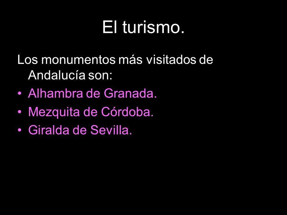 El turismo. Los monumentos más visitados de Andalucía son: Alhambra de Granada. Mezquita de Córdoba. Giralda de Sevilla.