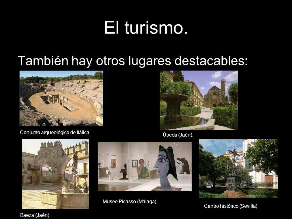 También hay otros lugares destacables: Conjunto arqueológico de Itálica. Úbeda (Jaén). Baeza (Jaén). Museo Picasso (Málaga). Centro histórico (Sevilla