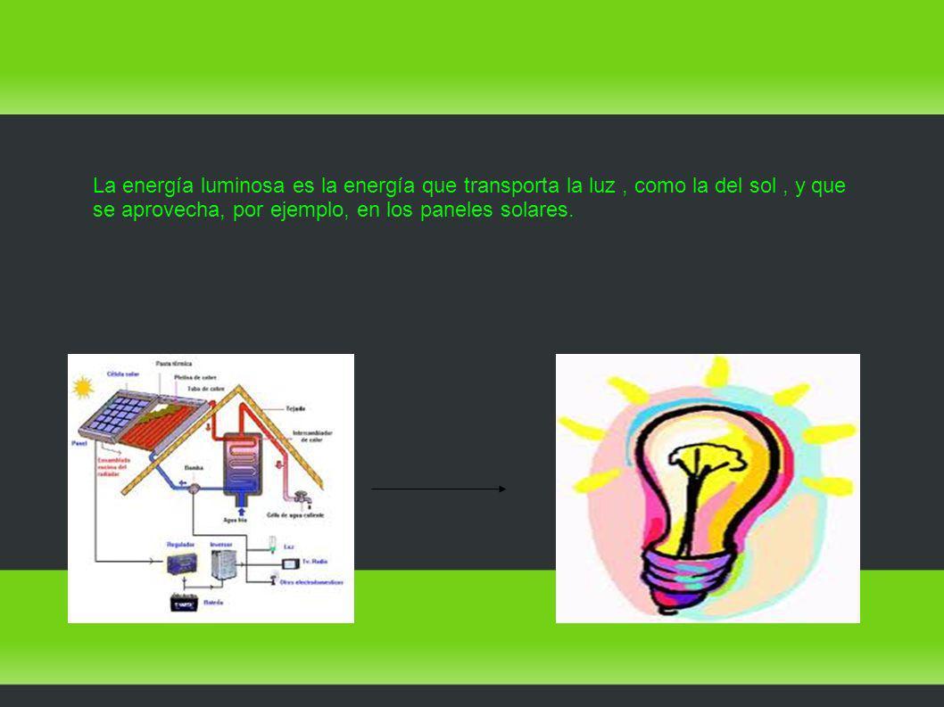 La energía luminosa es la energía que transporta la luz, como la del sol, y que se aprovecha, por ejemplo, en los paneles solares.