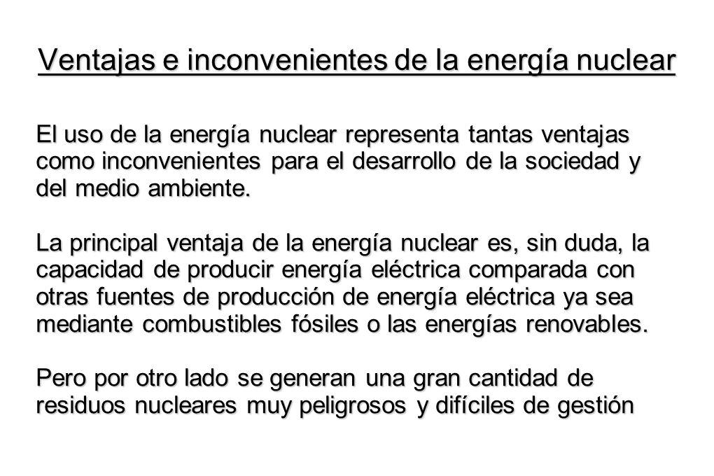 Ventajas e inconvenientes de la energía nuclear El uso de la energía nuclear representa tantas ventajas como inconvenientes para el desarrollo de la s