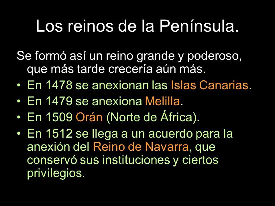 Se formó así un reino grande y poderoso, que más tarde crecería aún más. En 1478 se anexionan las Islas Canarias. En 1479 se anexiona Melilla. En 1509