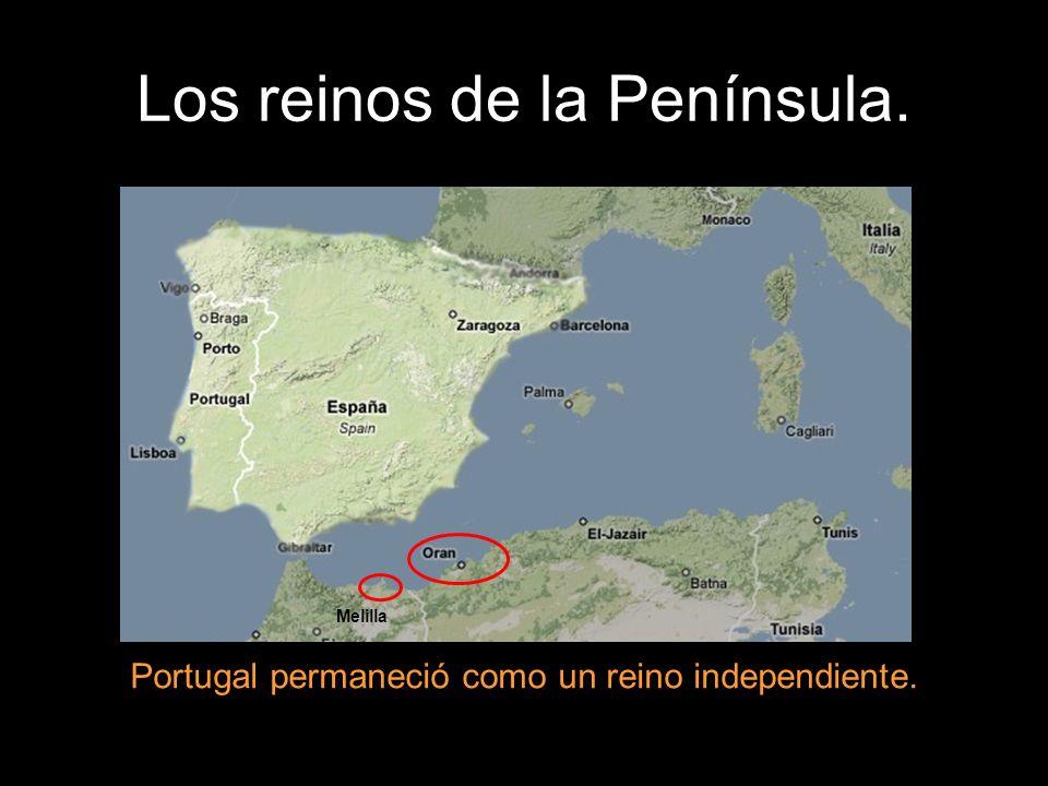 Los reinos de la Península. Portugal permaneció como un reino independiente. Melilla