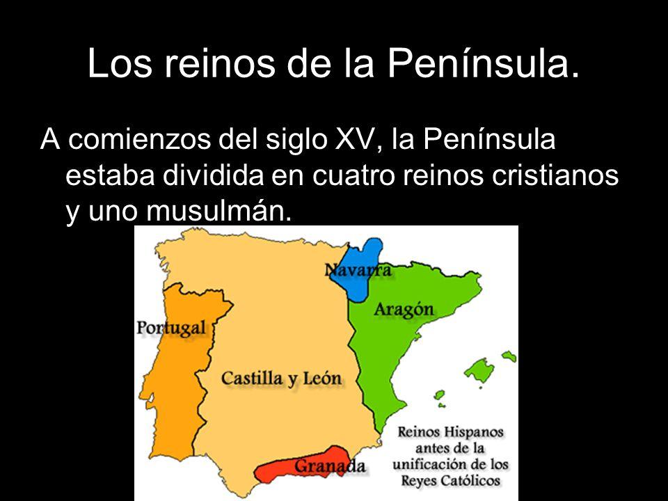 A comienzos del siglo XV, la Península estaba dividida en cuatro reinos cristianos y uno musulmán.