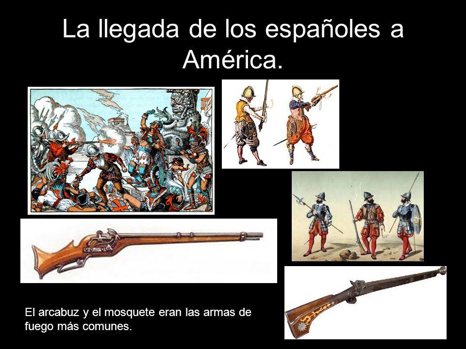 El arcabuz y el mosquete eran las armas de fuego más comunes.