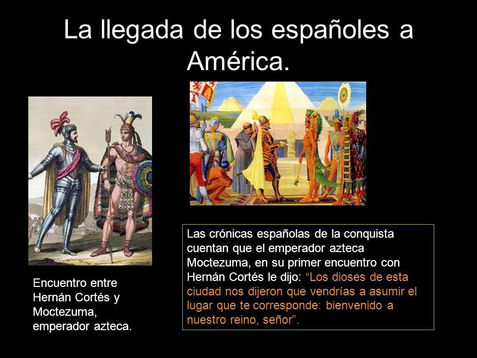 La llegada de los españoles a América. Encuentro entre Hernán Cortés y Moctezuma, emperador azteca. Las crónicas españolas de la conquista cuentan que