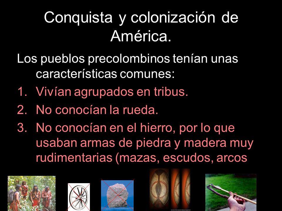 Conquista y colonización de América. Los pueblos precolombinos tenían unas características comunes: 1.Vivían agrupados en tribus. 2.No conocían la rue