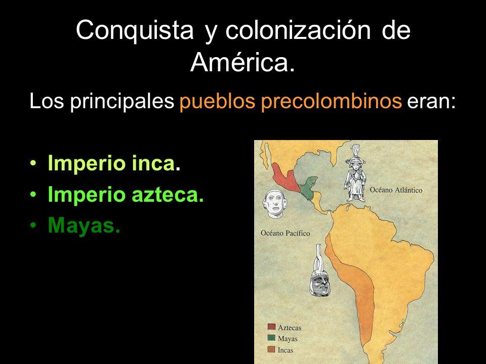 Conquista y colonización de América. Los principales pueblos precolombinos eran: Imperio inca. Imperio azteca. Mayas.