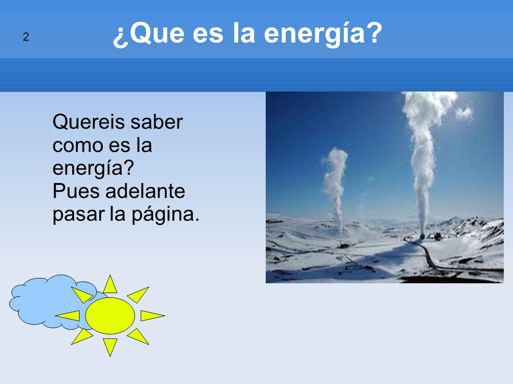 ¿Que es la energía Quereis saber como es la energía Pues adelante pasar la página. 2