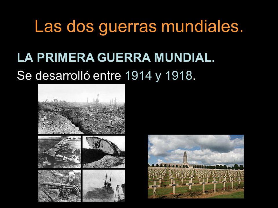 LA PRIMERA GUERRA MUNDIAL. Se desarrolló entre 1914 y 1918.
