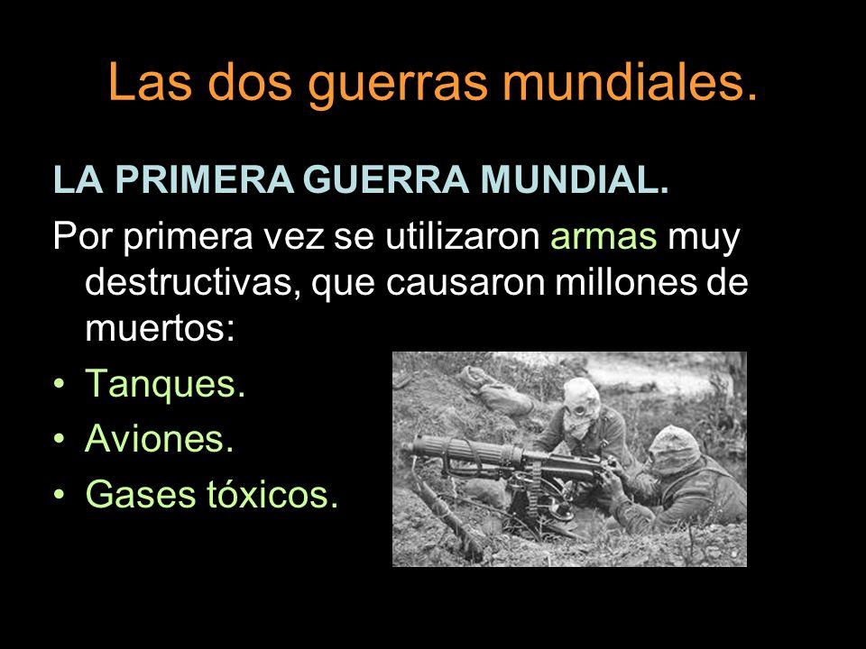 Las dos guerras mundiales. LA PRIMERA GUERRA MUNDIAL. Por primera vez se utilizaron armas muy destructivas, que causaron millones de muertos: Tanques.