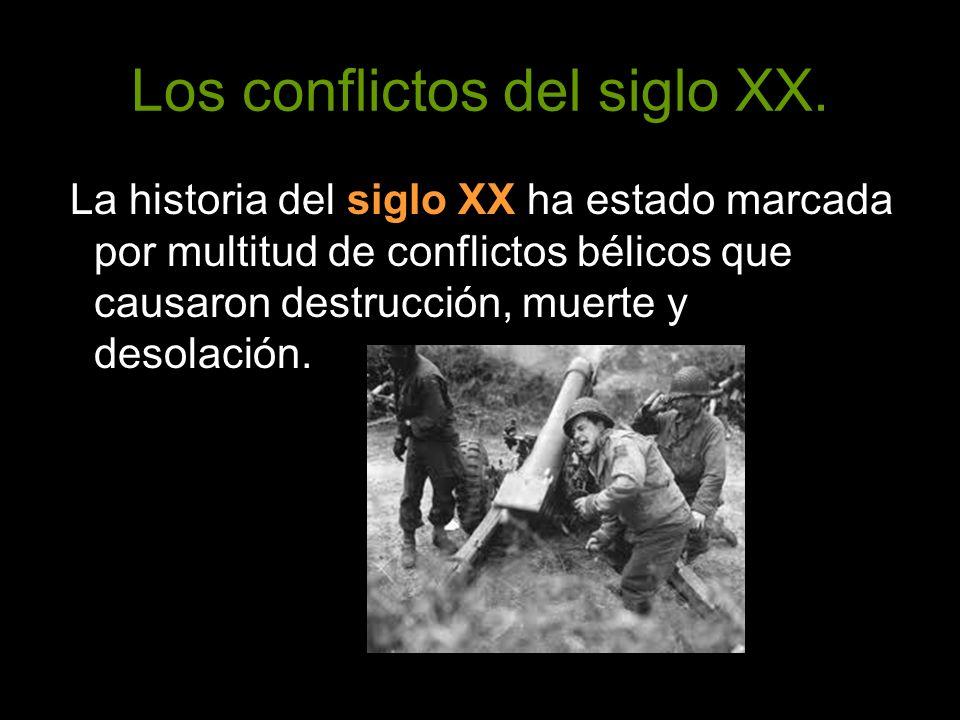 Los conflictos del siglo XX. La historia del siglo XX ha estado marcada por multitud de conflictos bélicos que causaron destrucción, muerte y desolaci