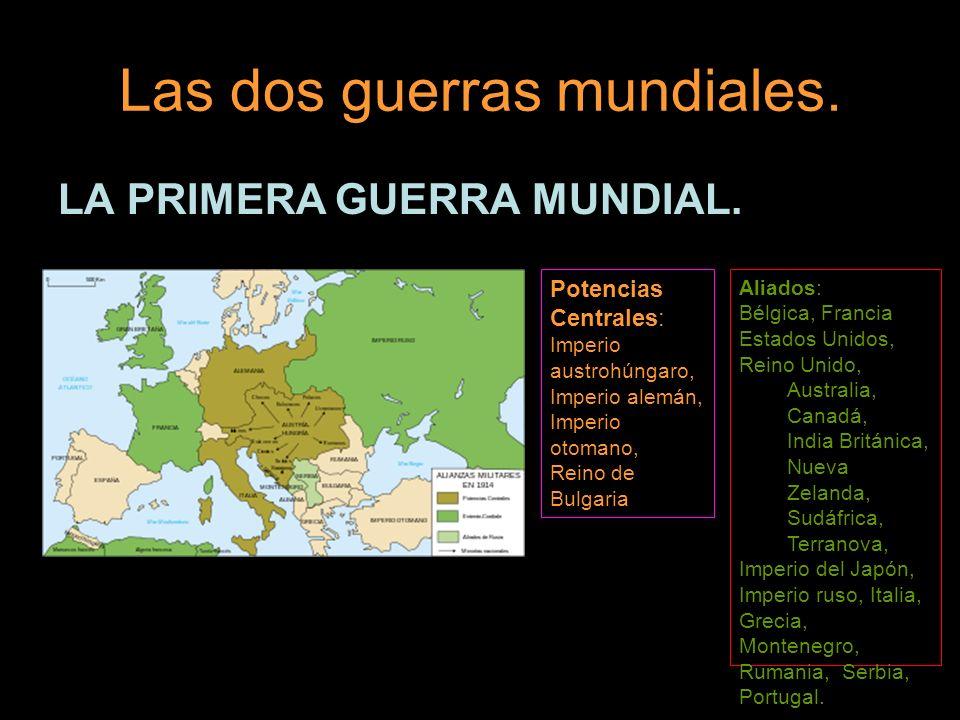 Las dos guerras mundiales. LA PRIMERA GUERRA MUNDIAL. Potencias Centrales: Imperio austrohúngaro, Imperio alemán, Imperio otomano, Reino de Bulgaria A