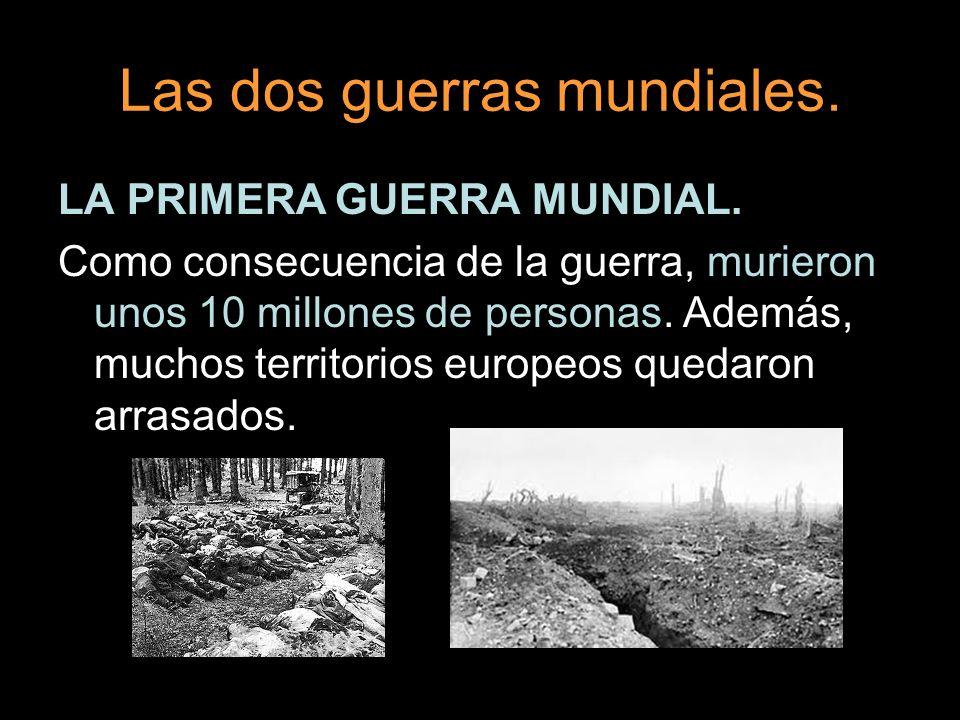 Las dos guerras mundiales. LA PRIMERA GUERRA MUNDIAL. Como consecuencia de la guerra, murieron unos 10 millones de personas. Además, muchos territorio